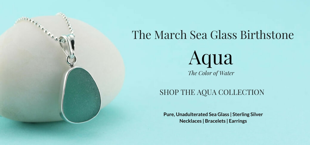 Aqua Is The Sea Glass Birthstone For March