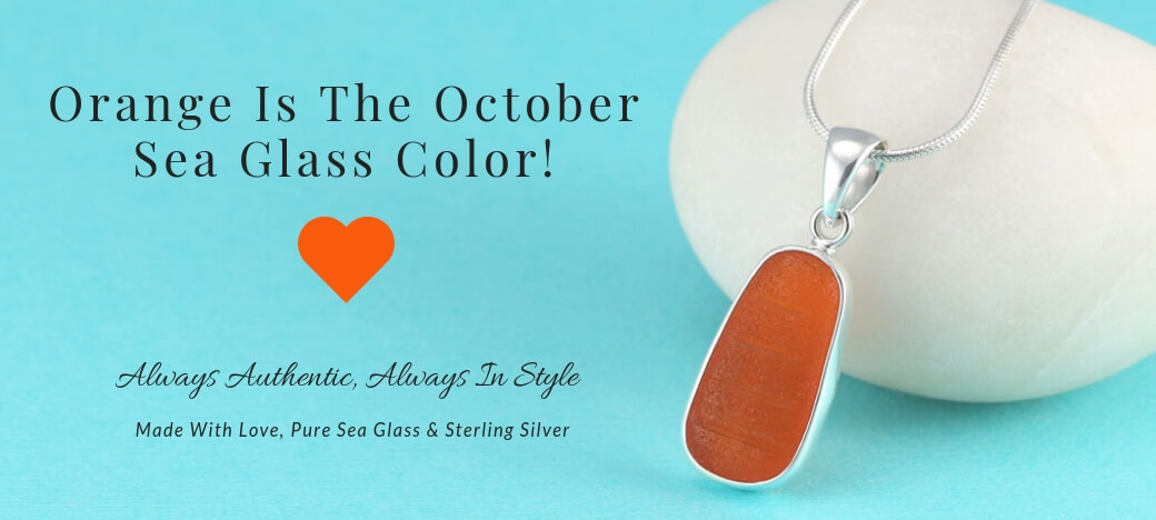 Orange Is the sea glass color for October